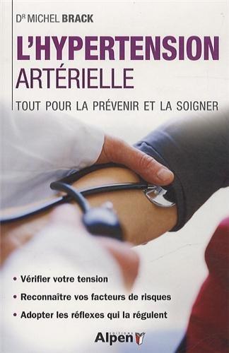 Hypertension arterielle. Tout pour la prévenir et la soignée par Michel Brack