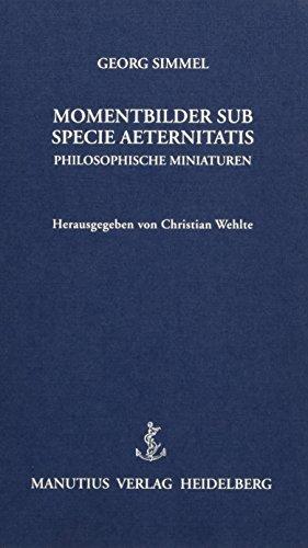 Momentbilder - Sub Specie Aeternitatis: Philosophische Miniaturen