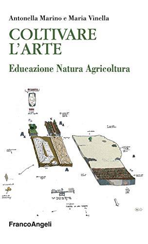 Coltivare l'Arte: Educazione Natura Agricoltura (Italian Edition)