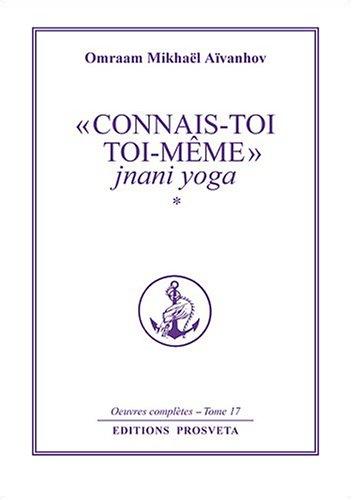 Connais-toi toi-même : Jnani yoga, volume 1
