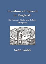 Freedom of Speech in England: Its Present State and Likely Prospects