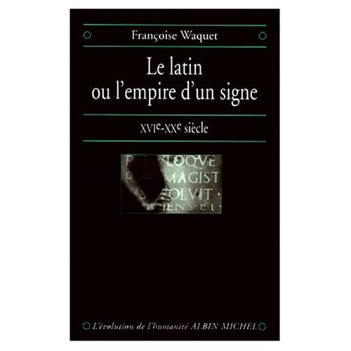 Le Latin ou l'empire d'un signe XVIe-XXe Siècle