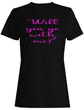 ¿irías conmigo? Novedad divertida camiseta de las mujeres f176f