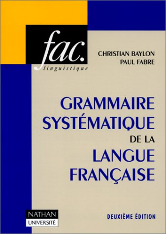 GRAMMAIRE SYSTEMATIQUE DE LA LANGUE FRANCAISE. Avec des travaux pratiques et leurs corrigés, 3ème édition revue et augmentée