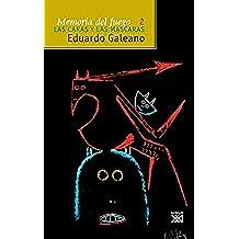 Memoria del fuego, vol. 2. Las caras y las máscaras (Biblioteca Eduardo Galeano)