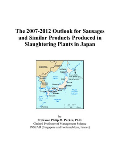 The 2007-2012 Outlook for Sausages and Similar Products Produced in Slaughtering Plants in Japan