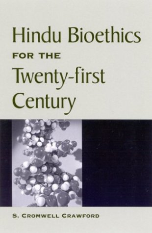 Hindu Bioethics for the Twenty-first Century (SUNY Series in Religious Studies)