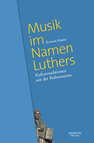 Musik im Namen Luthers: Kulturtraditionen seit der Reformation