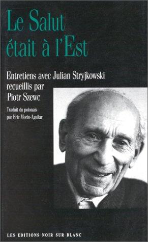 Le Salut était à l'Est : Entretiens avec Julian Stryjkowski