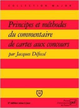 Principes et mthodes du commentaire de cartes aux concours de Jacques Dfoss ( 1 octobre 2004 )