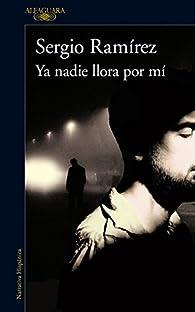Ya nadie llora por mí par Sergio Ramírez