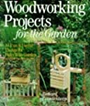 Woodworking Projects for the Garden:...