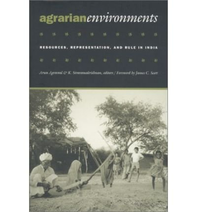 [(Agrarian Environments: Resources, Representations, and Rule in India )] [Author: Arun Agrawal] [Jan-2001]
