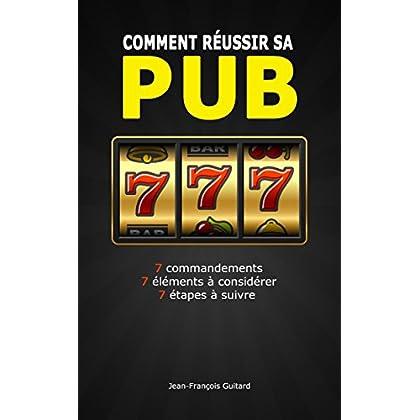 Comment réussir sa pub: 7 commandements / 7 éléments à considérer / 7 étapes à suivre