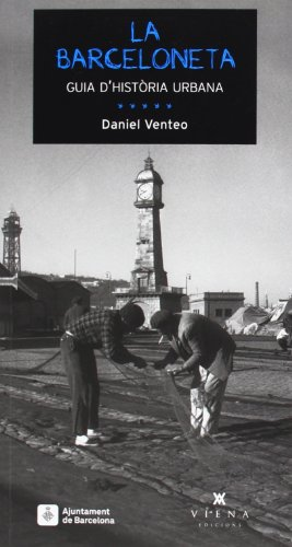 La Barceloneta Guia D'Història Urbana (Fora de col·lecció) por Daniel Venteo Melendrez