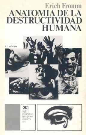 Anatomía de la destructividad humana (Psicología y etología) por Erich Fromm