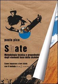 Skate. Metodologia, tecnica e propedeutica degli elementi base dello skateboard (Training) por Paolo Pica
