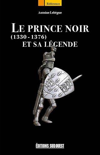 LE PRINCE NOIR ET SA LEGENDE 1330-1376 par ANTOINE LEBEGUE