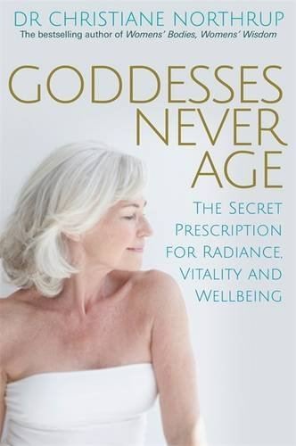 Goddesses Never Age: The Secret Prescription for Radiance, Vitality and Wellbeing