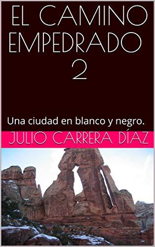 EL CAMINO EMPEDRADO  2: Una ciudad en blanco y negro. por Julio Carrera Díaz