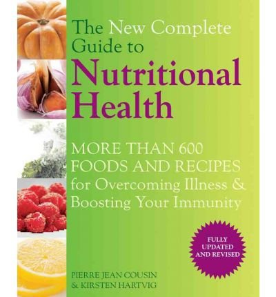 [(The New Complete Guide to Nutritional Health: More Than 600 Foods and Recipes for Overcoming Illness & Boosting Your Immunity)] [Author: Pierre Jean Cousin] published on (January, 2011)