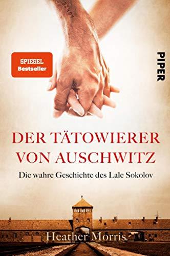 Der Tätowierer von Auschwitz: Die wahre Geschichte des Lale Sokolov
