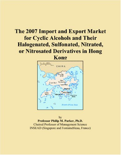 The 2007 Import and Export Market for Cyclic Alcohols and Their Halogenated, Sulfonated, Nitrated, or Nitrosated Derivatives in Hong Kong