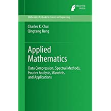 Applied Mathematics : Data Compression, Spectral Methods, Fourier Analysis, Wavelets, and Applications