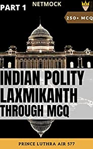 Indian Polity Laxmikanth through MCQ  (Part 1): 250 most important MCQs prepared by Civil Servants for For UPS