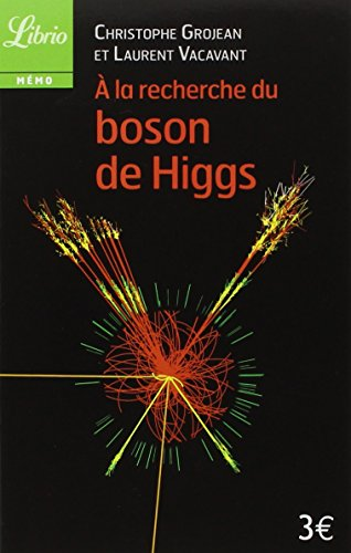 A la recherche du Boson de Higgs por Christophe Grojean, Laurent Vacavant