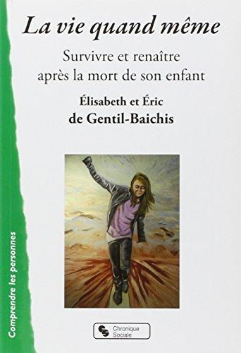 La vie quand même : Survivre et renaître après la mort de son enfant par Elisabeth de Gentil-Baichis