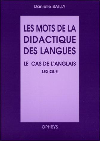 Les mots de la didactique des langues. Le cas de l'anglais lexique par D. Bailly