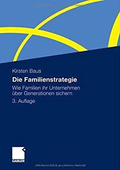Die Familienstrategie: Wie Familien ihr Unternehmen über Generationen sichern von [Baus, Kirsten]