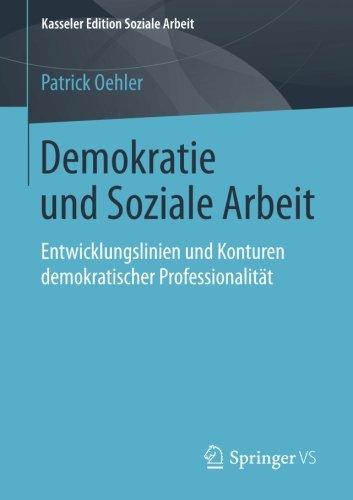 Demokratie und Soziale Arbeit: Entwicklungslinien und Konturen demokratischer Professionalität (Kasseler Edition Soziale Arbeit, Band 8)
