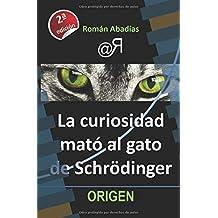La curiosidad mató al gato de Schrödinger (Origen)