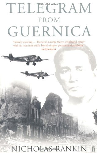 Telegram from Guernica: The Extraordinary Life of George Steer, War Correspondent by Nicholas Rankin (2004-03-18)