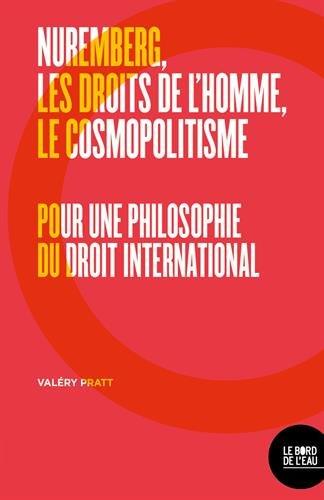 Nuremberg, les droits de l'homme, le cosmopolitisme : Pour une philosophie du droit international