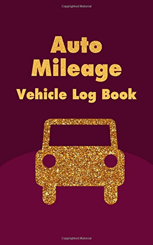 Auto Mileage Vehicle Log Book: Driver Car Log Record Book For Cars Trucks Bus Vans And Any   Vehicles: Volume 7 (Auto Driver Vehicle Car Log Record Book Series)