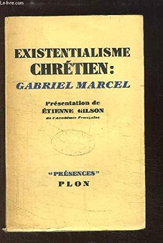 Existentialisme chrétien : Gabriel Marcel. Collection Présences. par GILSON Etien (présentation de)