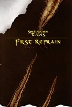Spellscribed Tales: First Refrain by [Cruz, Kristopher]