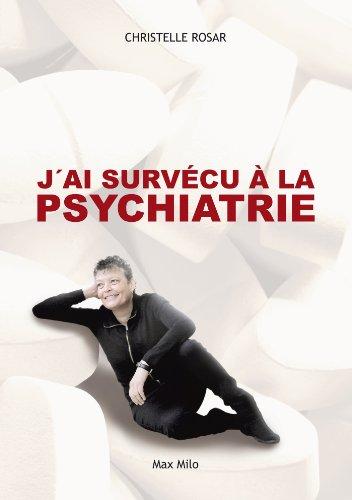 J'ai survécu à la psychiatrie: Témoignage