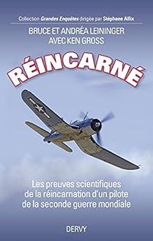Réincarné : Les preuves scientifiques de la réincarnation dun pilote de la seconde guerre mondiale (Grandes Enquêtes)