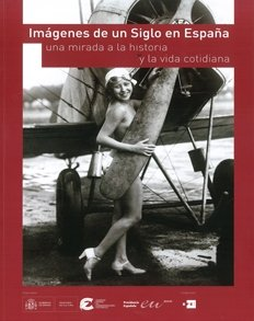 Imágenes de un siglo en España : una mirada a la historia y la vida cotidiana