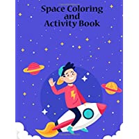 Space Coloring and Activity Book: Fun Activity Planets, Stars, Solar System, Spaceships, Astronaut Coloring Pages for Preschoolers - Elementary Children Outerspace Coloring Book for Coloring Practice