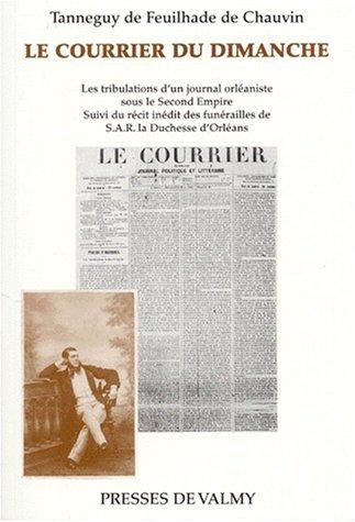 LE COURRIER DU DIMANCHE. Les tribulations d'un journal orléaniste sous le second empire suivi du récit inédit des funérailles de SAR La Duchesse d'Orléans