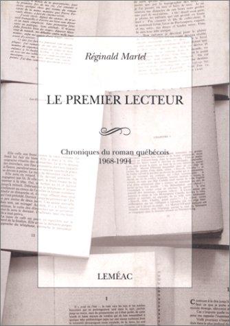 Le premier lecteur. Chronique du roman québécois. 1968-1994
