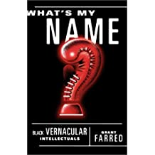Whats My Name?: Black Vernacular Intellectuals