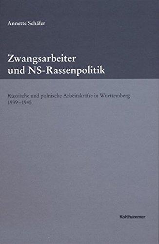 Zwangsarbeiter und NS-Rassenpolitik: Russische und polnische Arbeitskräfte in Württemberg 1939-1945 (Veröffentlichungen der Kommission für geschichtliche Landeskunde in Baden-Württemberg, Band 143)
