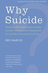 Why Suicide?: Questions and Answers About Suicide, Suicide Prevention, and Coping with the Suicide of Someone You Know by Eric Marcus (2010-08-24)