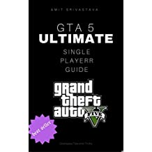 GTA 5 Ultimate Single Player Guide (PS3,XBOX 360,PC,PS4,XBOX ONE) Strategies,Tips and Tricks (English Edition)
